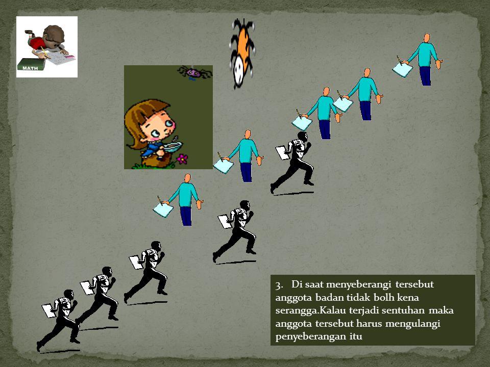 3. Di saat menyeberangi tersebut anggota badan tidak bolh kena serangga.Kalau terjadi sentuhan maka anggota tersebut harus mengulangi penyeberangan itu
