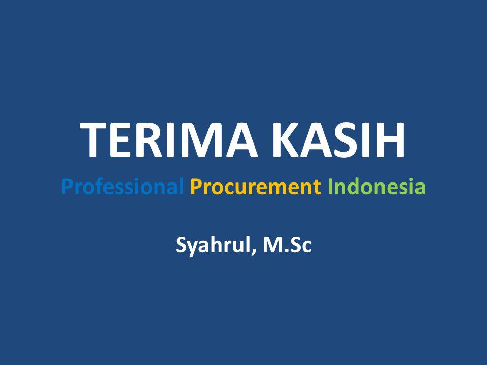 TERIMA KASIH Professional Procurement Indonesia Syahrul, M.Sc