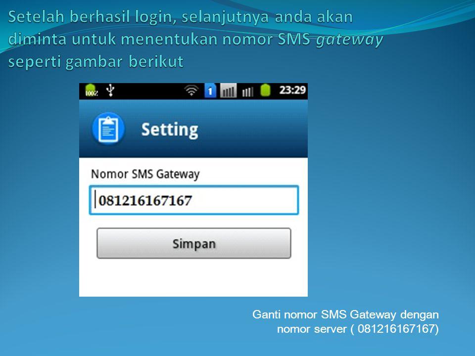 Setelah berhasil login, selanjutnya anda akan diminta untuk menentukan nomor SMS gateway seperti gambar berikut