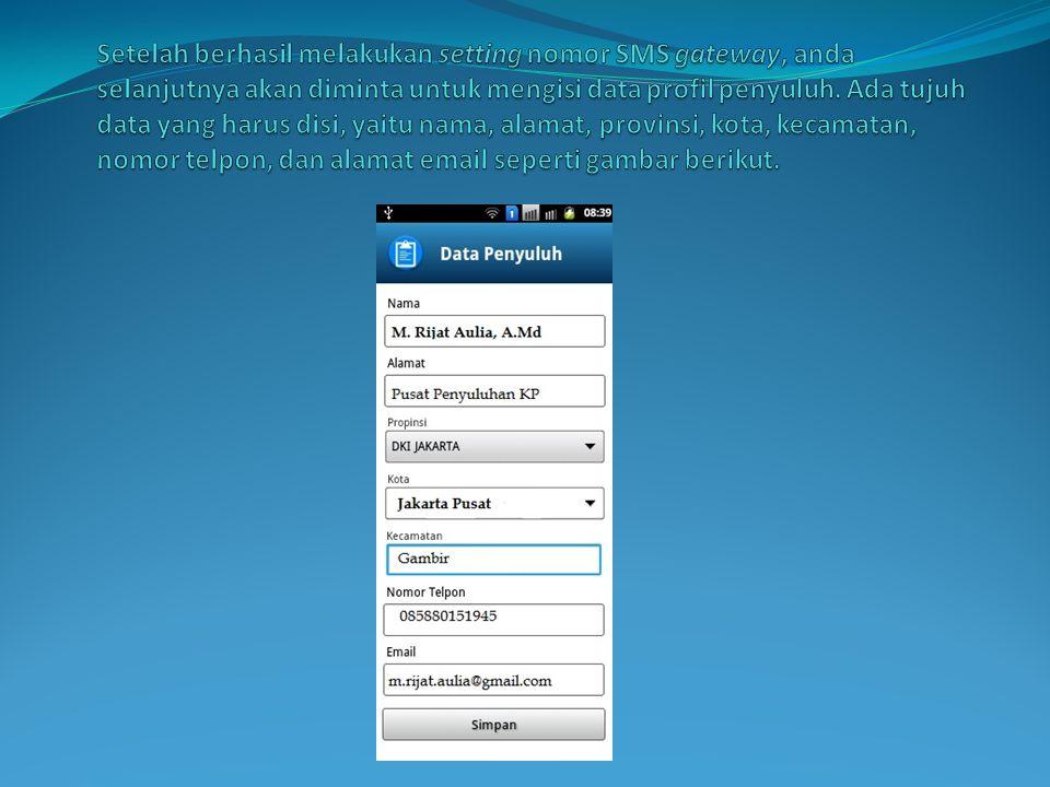 Setelah berhasil melakukan setting nomor SMS gateway, anda selanjutnya akan diminta untuk mengisi data profil penyuluh.