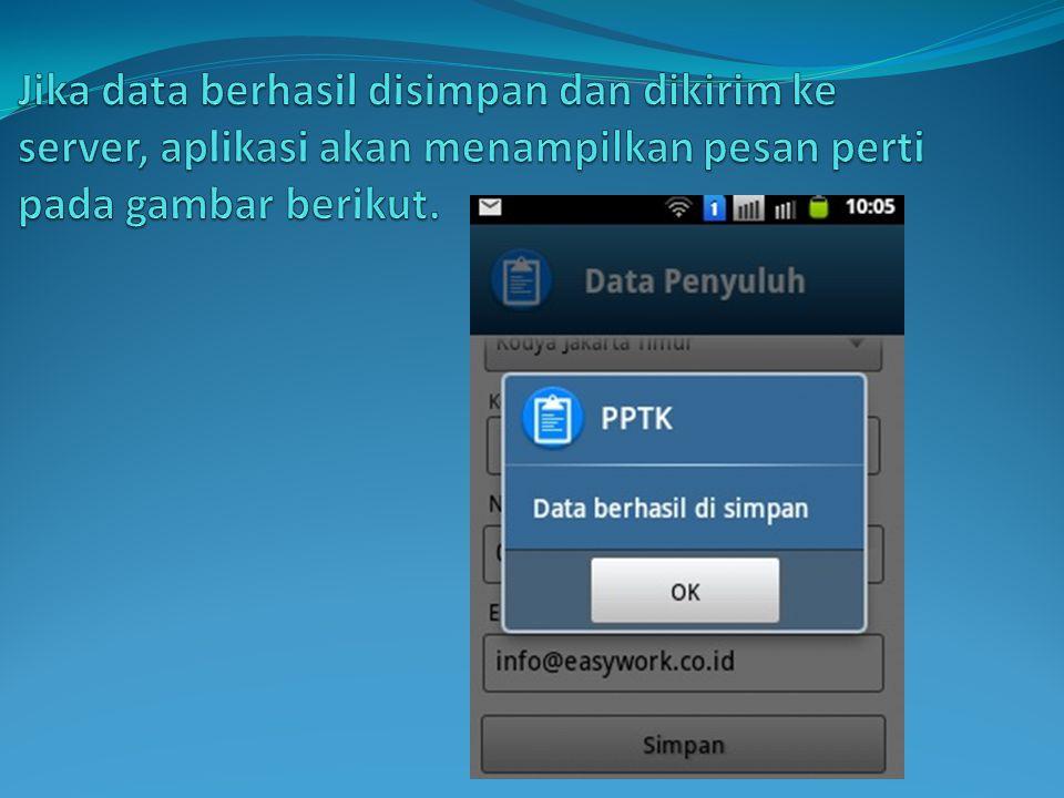 Jika data berhasil disimpan dan dikirim ke server, aplikasi akan menampilkan pesan perti pada gambar berikut.