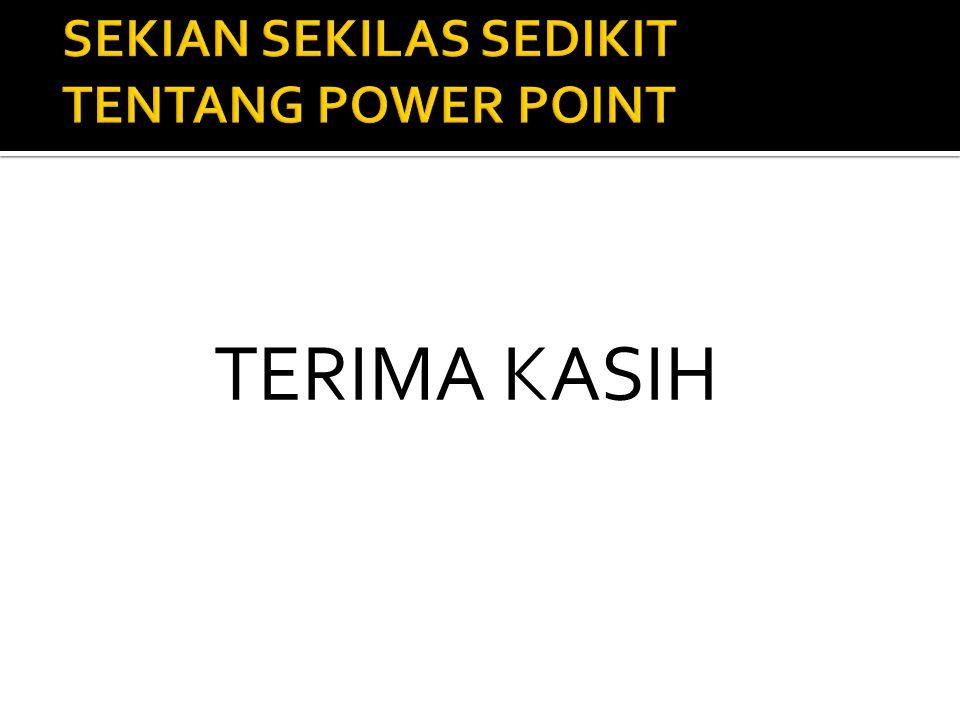SEKIAN SEKILAS SEDIKIT TENTANG POWER POINT