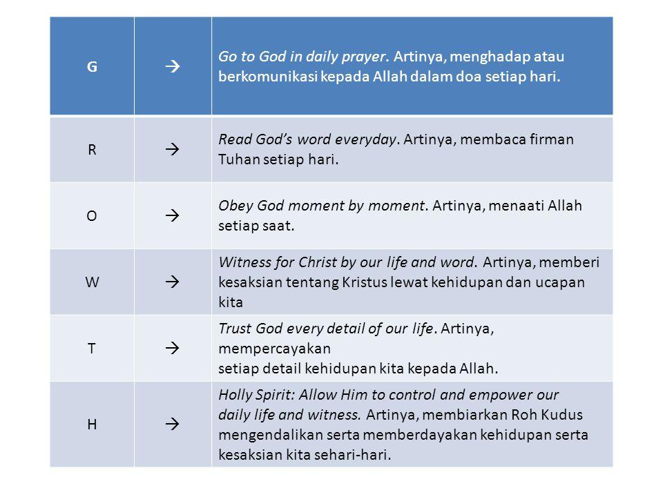 G  Go to God in daily prayer. Artinya, menghadap atau berkomunikasi kepada Allah dalam doa setiap hari.