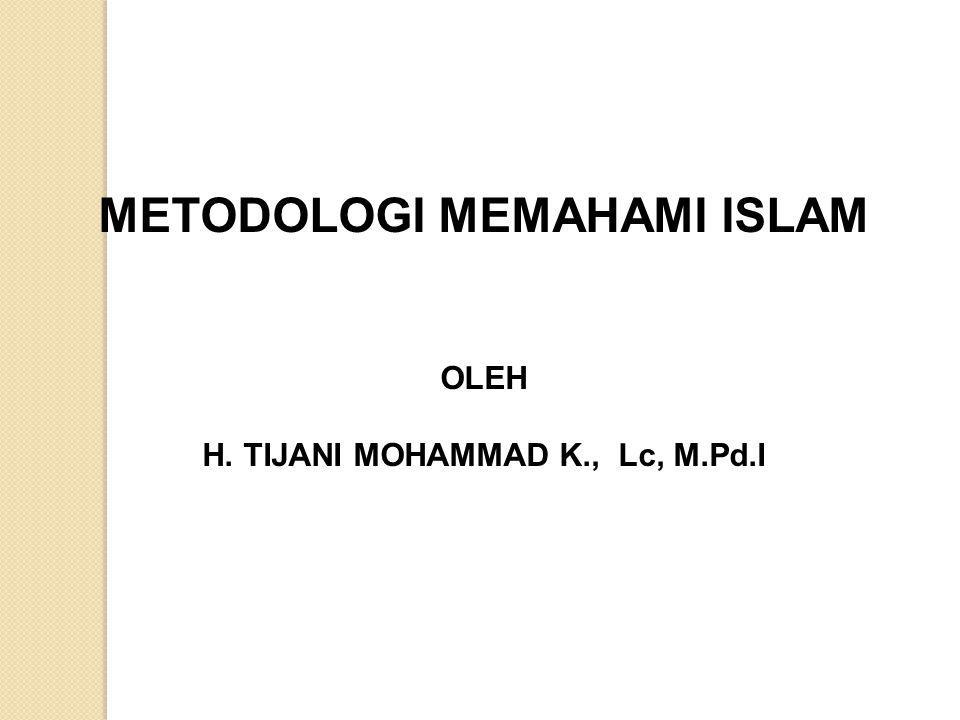 METODOLOGI MEMAHAMI ISLAM H. TIJANI MOHAMMAD K., Lc, M.Pd.I