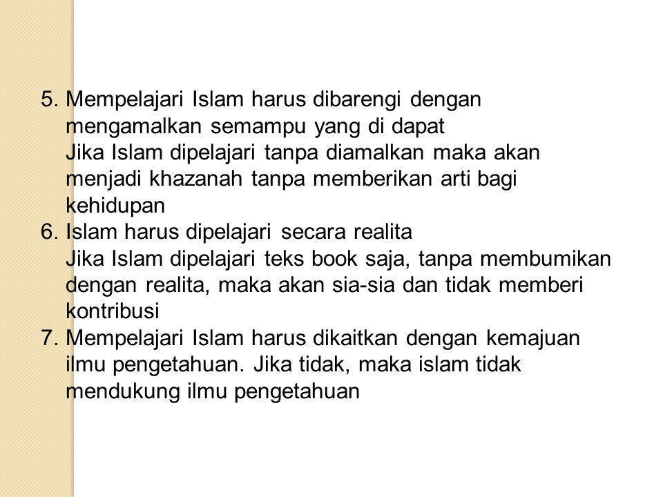5. Mempelajari Islam harus dibarengi dengan mengamalkan semampu yang di dapat