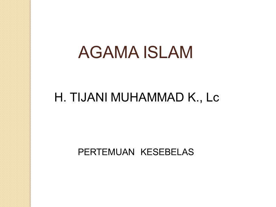AGAMA ISLAM H. TIJANI MUHAMMAD K., Lc PERTEMUAN KESEBELAS