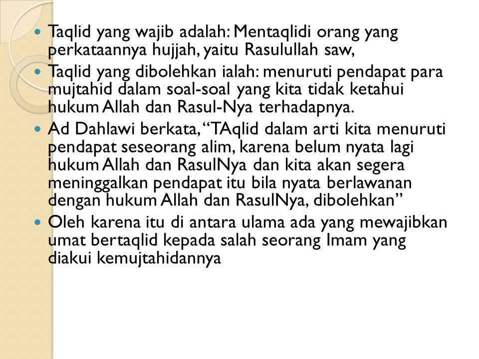 Taqlid yang wajib adalah: Mentaqlidi orang yang perkataannya hujjah, yaitu Rasulullah saw,