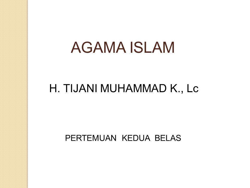 AGAMA ISLAM H. TIJANI MUHAMMAD K., Lc PERTEMUAN KEDUA BELAS
