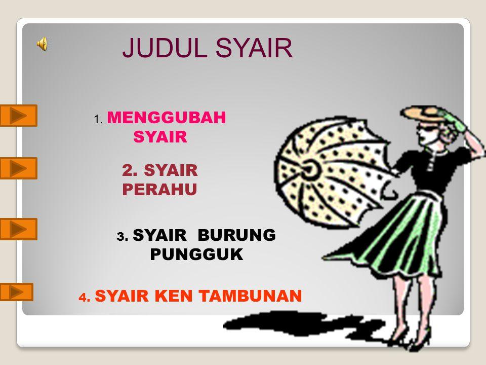 2. SYAIR PERAHU JUDUL SYAIR 1. MENGGUBAH SYAIR 3. SYAIR BURUNG PUNGGUK
