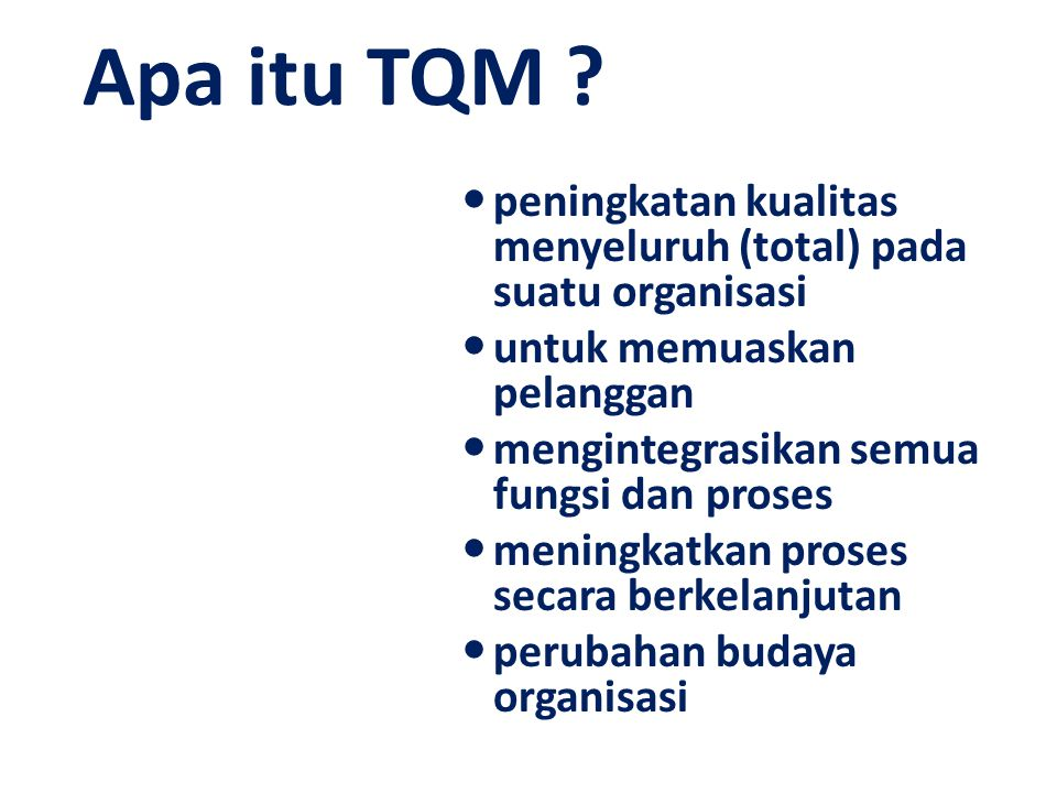 Apa itu TQM peningkatan kualitas menyeluruh (total) pada suatu organisasi. untuk memuaskan pelanggan.