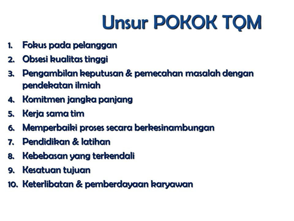 Unsur POKOK TQM Fokus pada pelanggan Obsesi kualitas tinggi