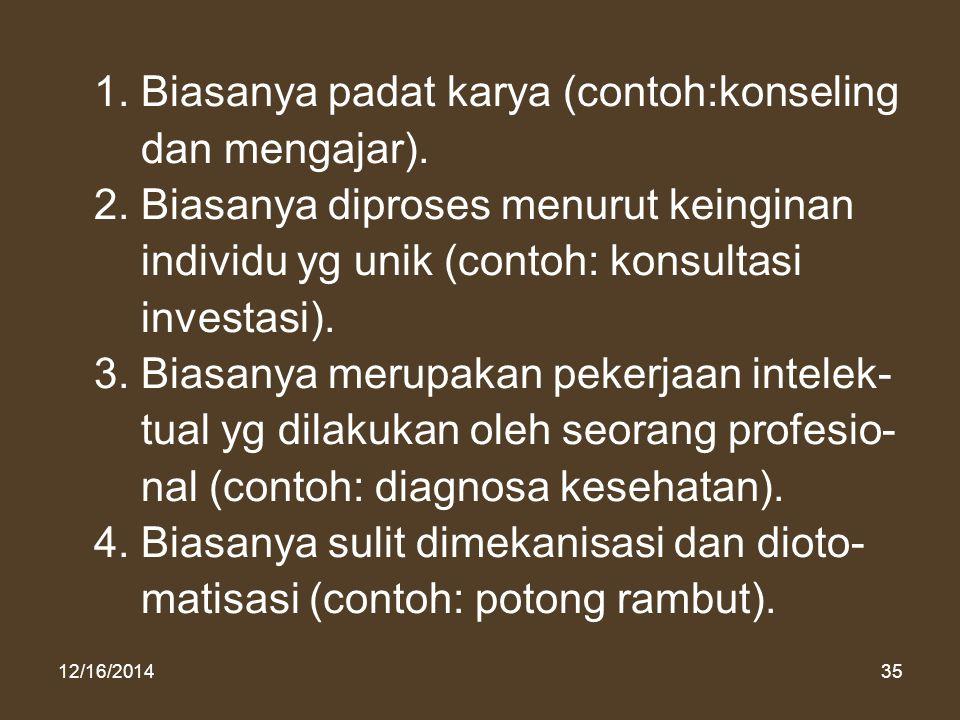 1. Biasanya padat karya (contoh:konseling dan mengajar).