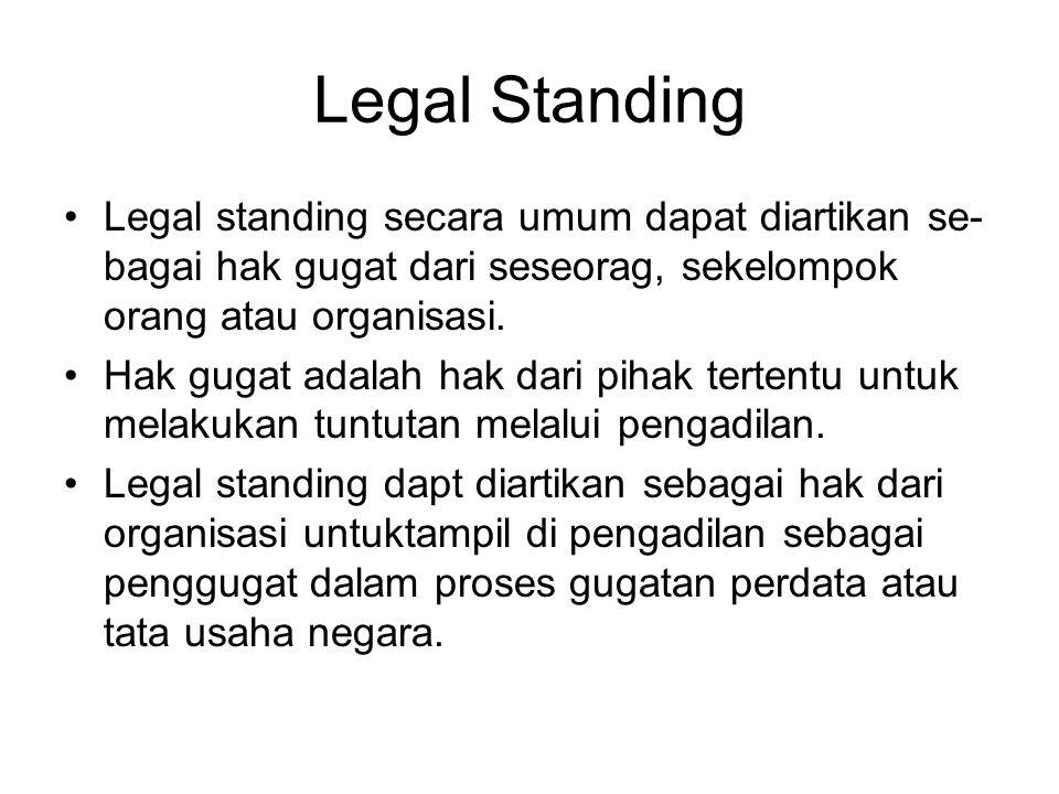 Legal Standing Legal standing secara umum dapat diartikan se-bagai hak gugat dari seseorag, sekelompok orang atau organisasi.