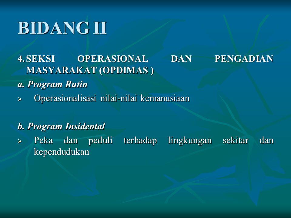 BIDANG II 4. SEKSI OPERASIONAL DAN PENGADIAN MASYARAKAT (OPDIMAS )