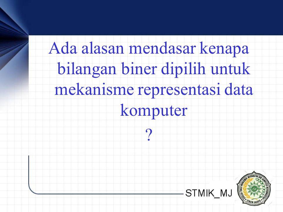Ada alasan mendasar kenapa bilangan biner dipilih untuk mekanisme representasi data komputer