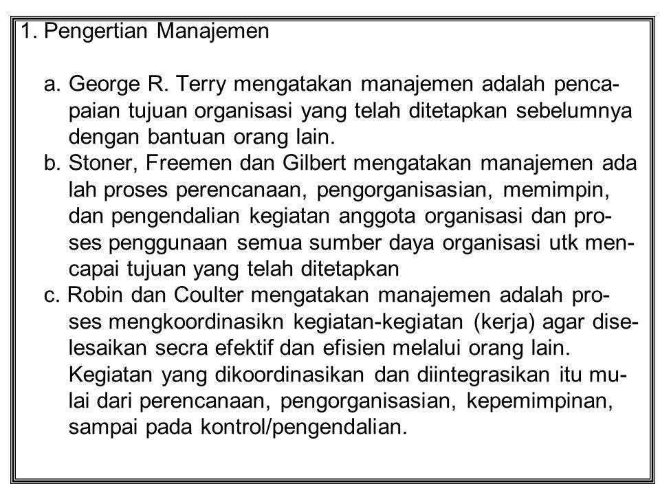 1. Pengertian Manajemen a. George R. Terry mengatakan manajemen adalah penca- paian tujuan organisasi yang telah ditetapkan sebelumnya.