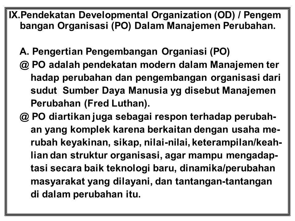 IX.Pendekatan Developmental Organization (OD) / Pengem bangan Organisasi (PO) Dalam Manajemen Perubahan.