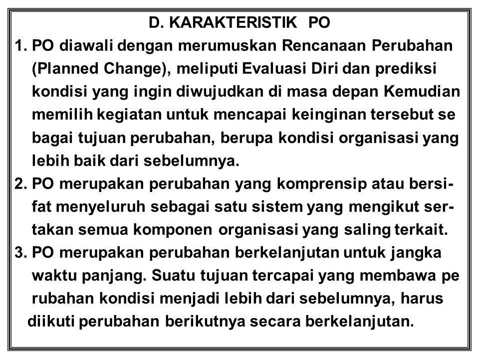 D. KARAKTERISTIK PO 1. PO diawali dengan merumuskan Rencanaan Perubahan. (Planned Change), meliputi Evaluasi Diri dan prediksi.