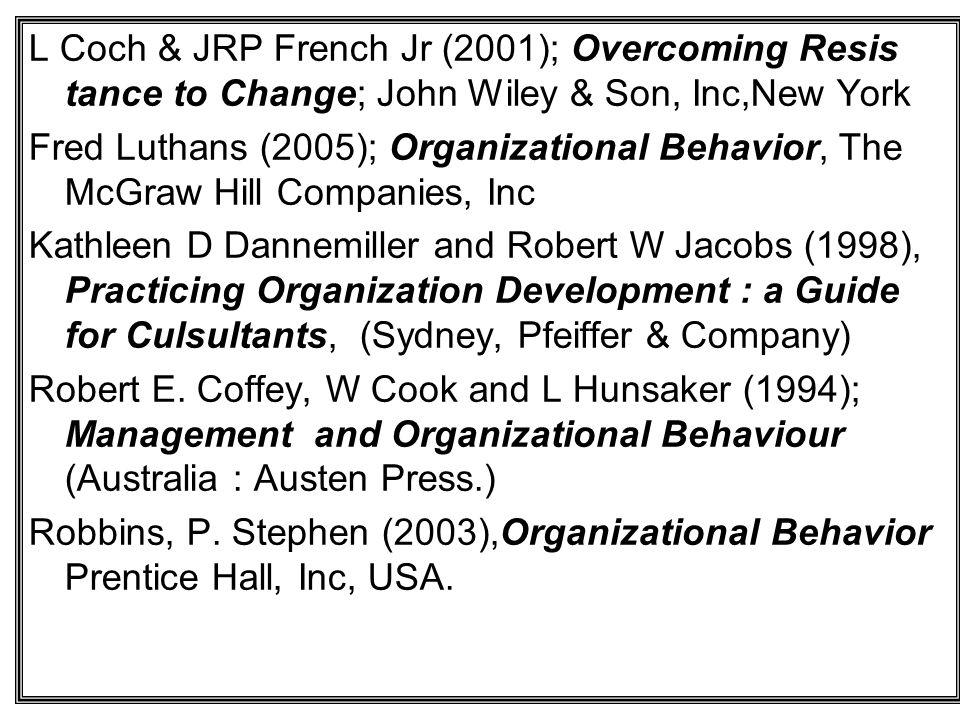 L Coch & JRP French Jr (2001); Overcoming Resis tance to Change; John Wiley & Son, Inc,New York