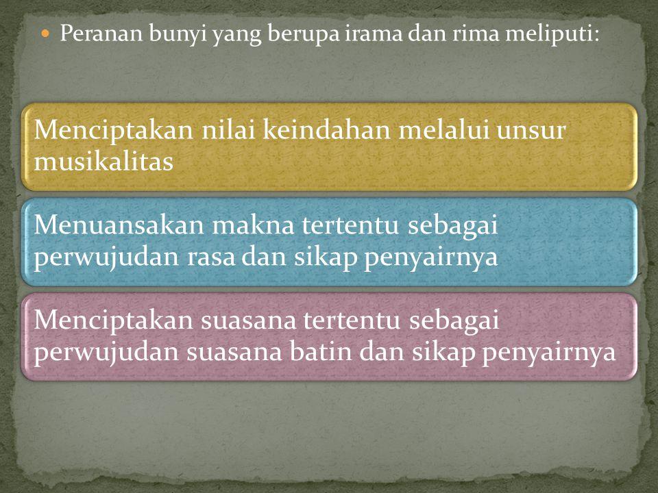 Peranan bunyi yang berupa irama dan rima meliputi: