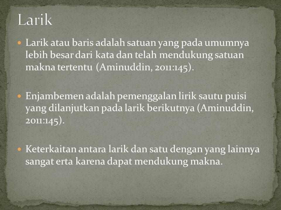 Larik Larik atau baris adalah satuan yang pada umumnya lebih besar dari kata dan telah mendukung satuan makna tertentu (Aminuddin, 2011:145).
