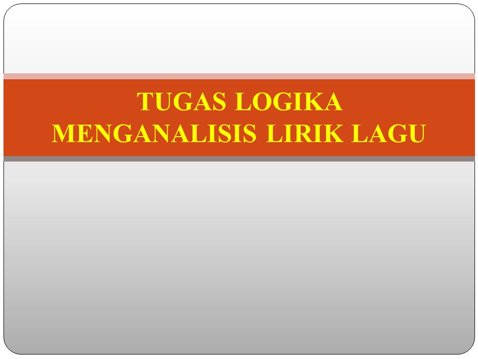 TUGAS LOGIKA MENGANALISIS LIRIK LAGU