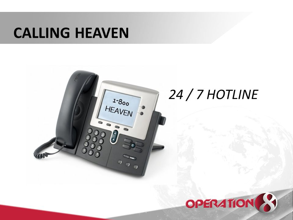 CALLING HEAVEN 24 / 7 HOTLINE