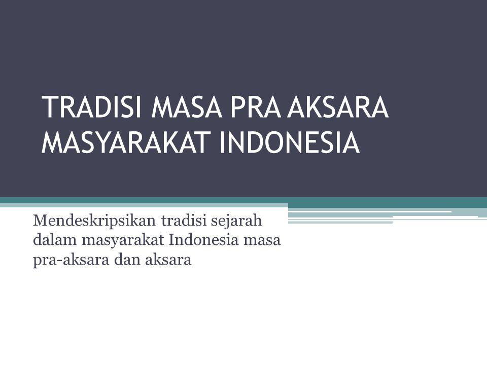 TRADISI MASA PRA AKSARA MASYARAKAT INDONESIA