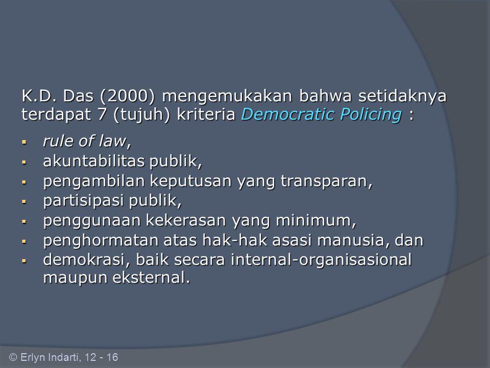 K.D. Das (2000) mengemukakan bahwa setidaknya terdapat 7 (tujuh) kriteria Democratic Policing :