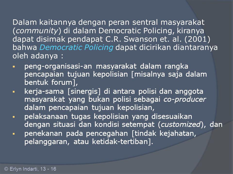 Dalam kaitannya dengan peran sentral masyarakat (community) di dalam Democratic Policing, kiranya dapat disimak pendapat C.R. Swanson et. al. (2001) bahwa Democratic Policing dapat dicirikan diantaranya oleh adanya :