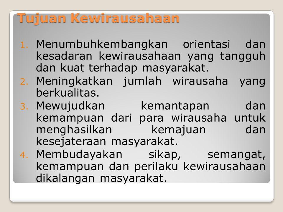 Tujuan Kewirausahaan Menumbuhkembangkan orientasi dan kesadaran kewirausahaan yang tangguh dan kuat terhadap masyarakat.