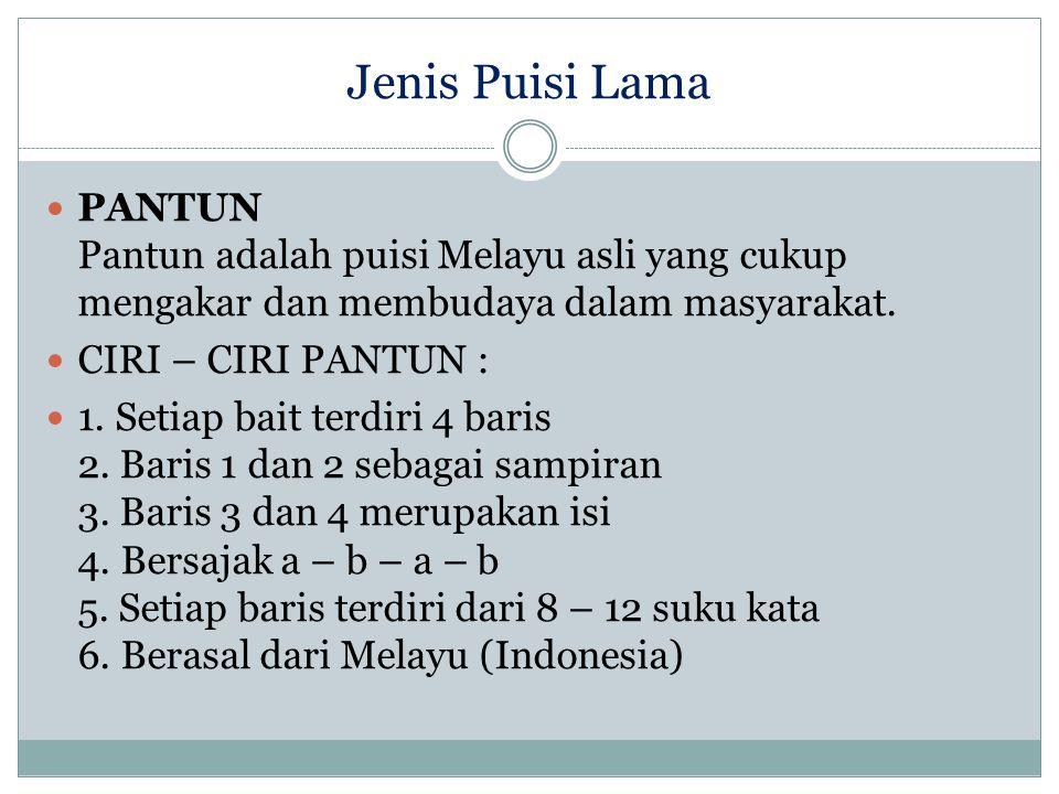 Jenis Puisi Lama PANTUN Pantun adalah puisi Melayu asli yang cukup mengakar dan membudaya dalam masyarakat.