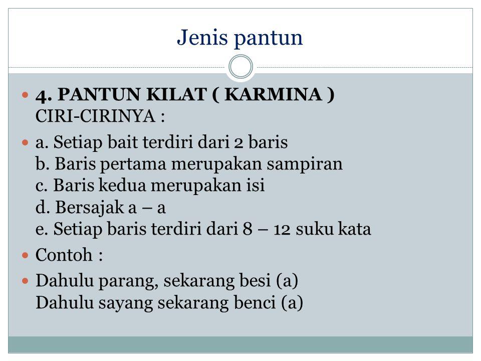Jenis pantun 4. PANTUN KILAT ( KARMINA ) CIRI-CIRINYA :