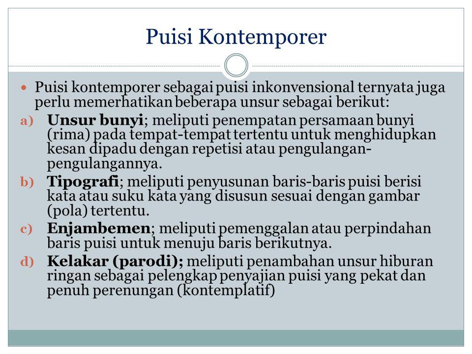Puisi Kontemporer Puisi kontemporer sebagai puisi inkonvensional ternyata juga perlu memerhatikan beberapa unsur sebagai berikut: