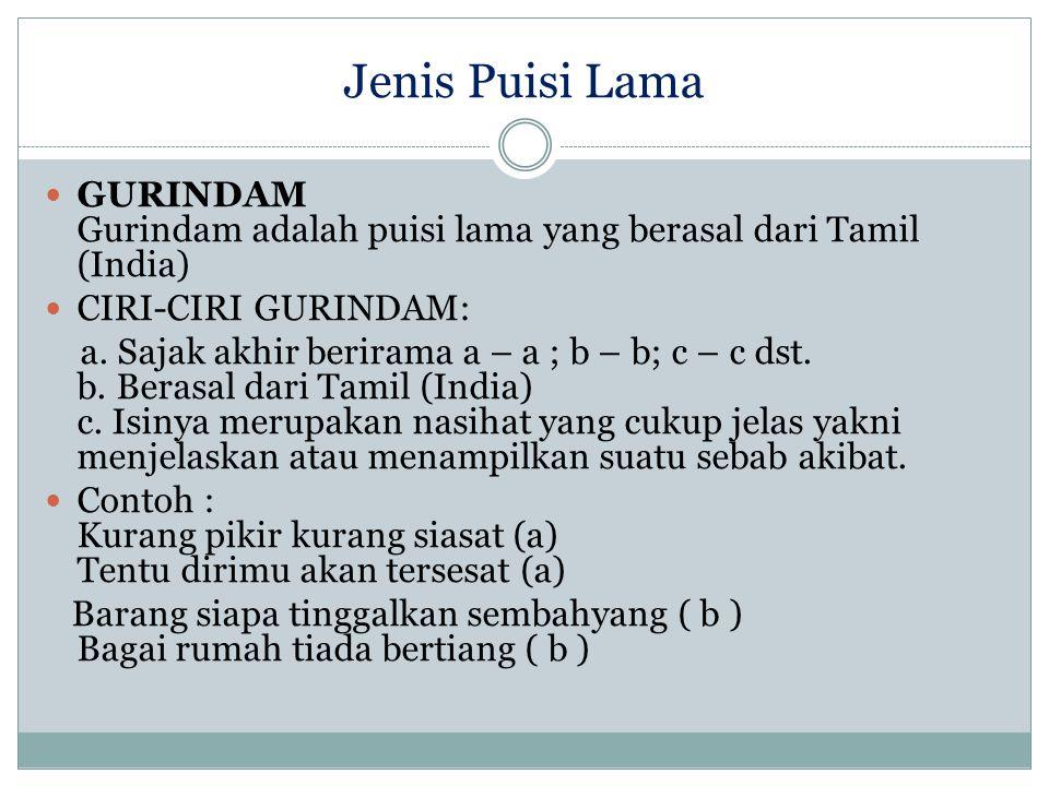 Jenis Puisi Lama GURINDAM Gurindam adalah puisi lama yang berasal dari Tamil (India) CIRI-CIRI GURINDAM: