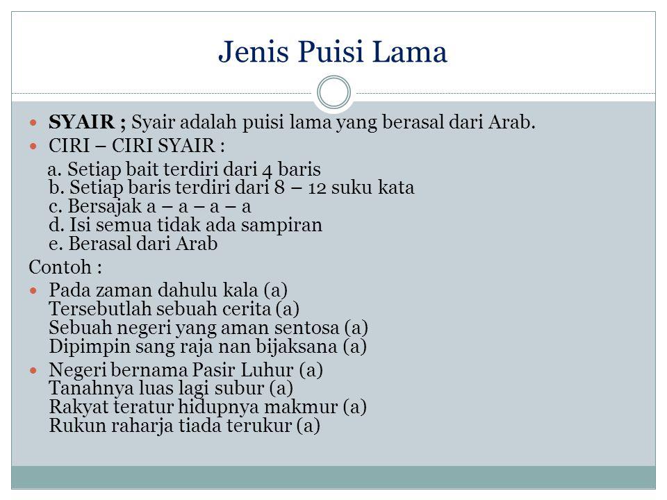 Jenis Puisi Lama SYAIR ; Syair adalah puisi lama yang berasal dari Arab. CIRI – CIRI SYAIR :