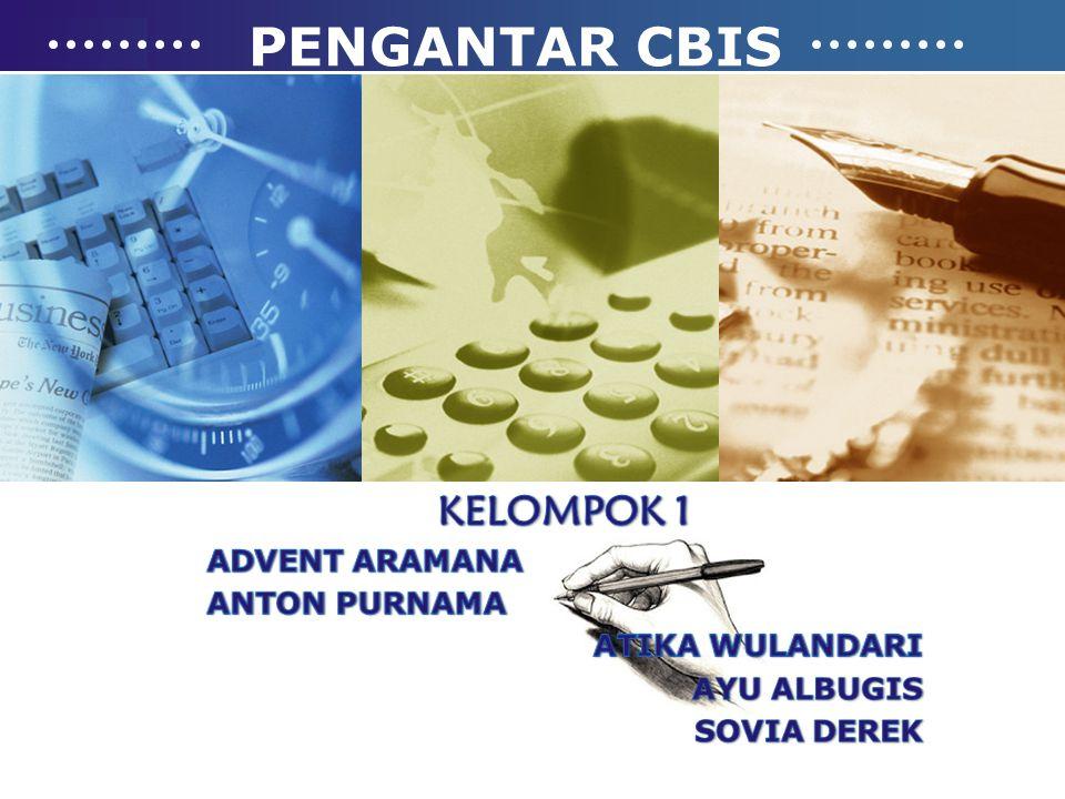 PENGANTAR CBIS KELOMPOK 1 ADVENT ARAMANA ANTON PURNAMA ATIKA WULANDARI