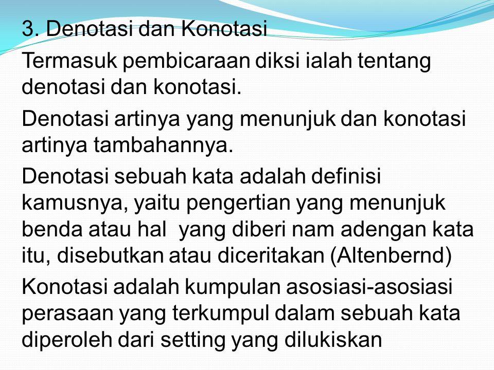 3. Denotasi dan Konotasi Termasuk pembicaraan diksi ialah tentang denotasi dan konotasi.