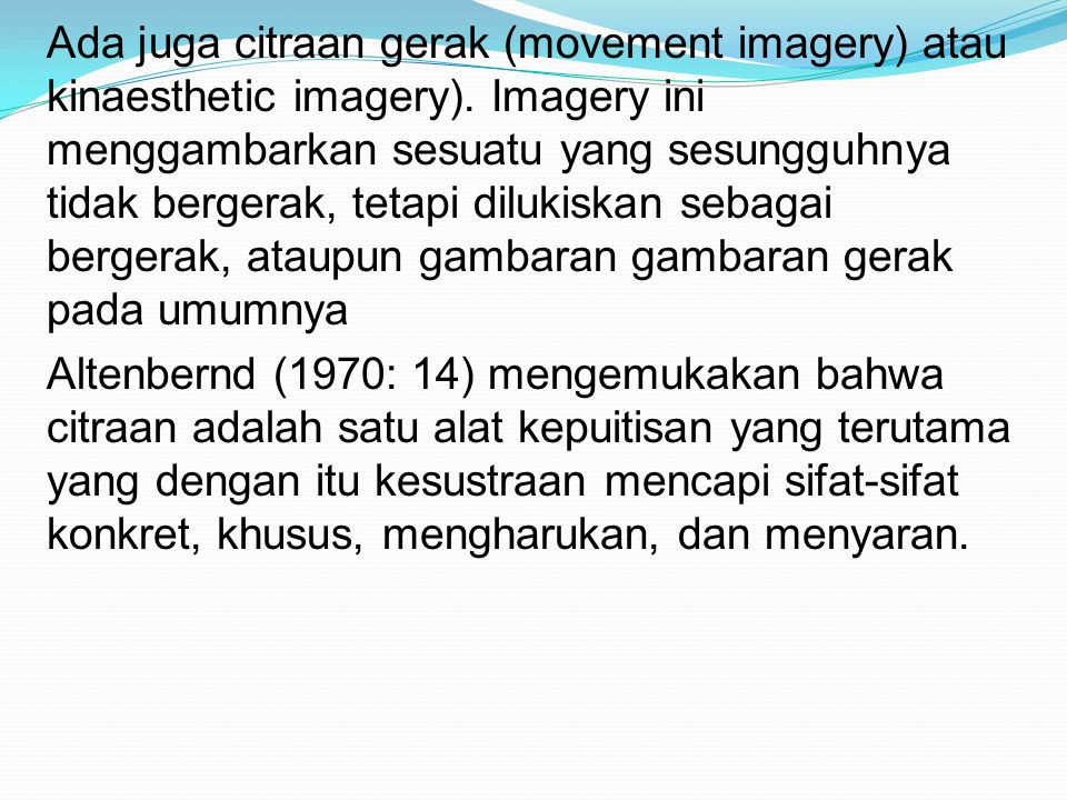 Ada juga citraan gerak (movement imagery) atau kinaesthetic imagery)