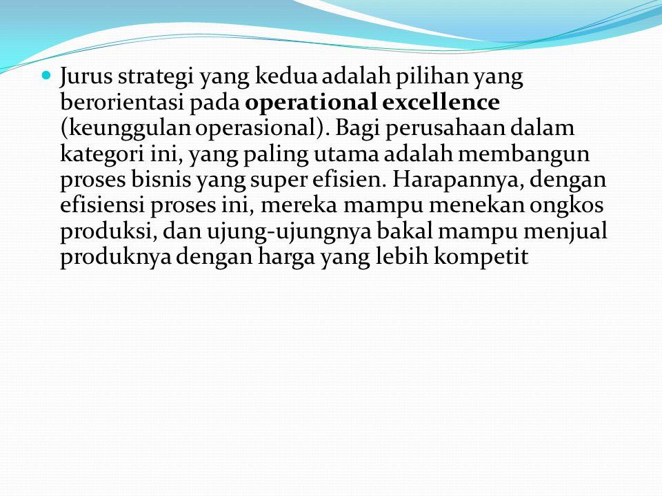 Jurus strategi yang kedua adalah pilihan yang berorientasi pada operational excellence (keunggulan operasional).