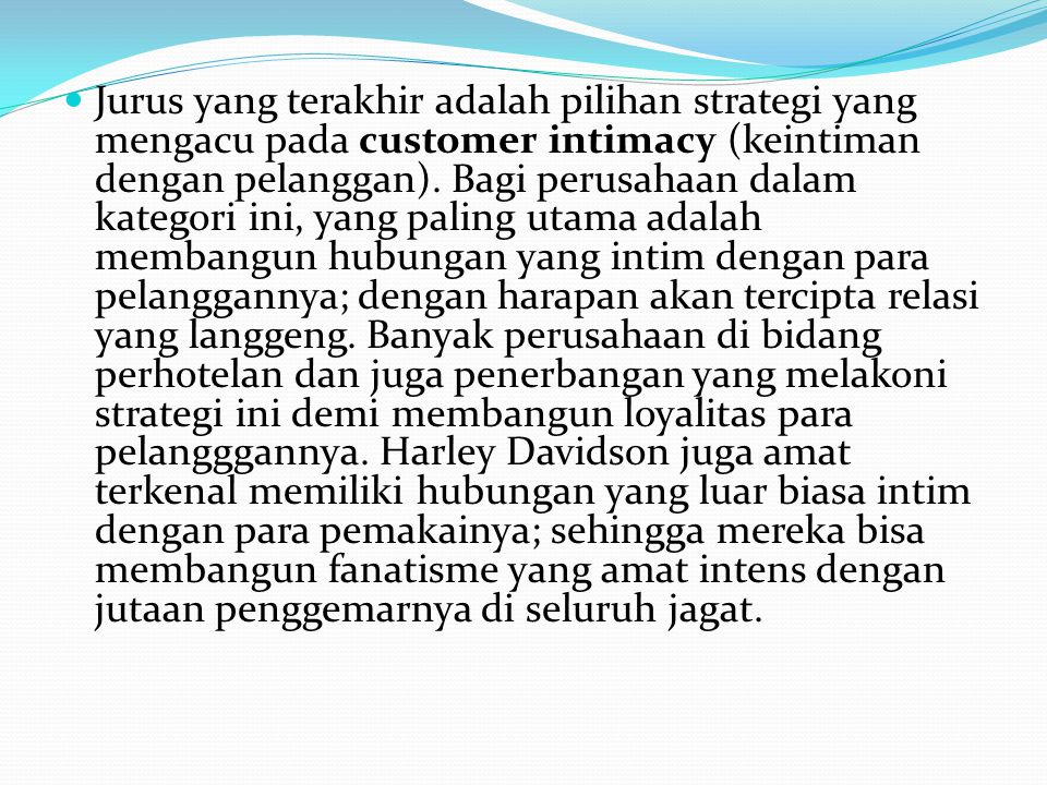 Jurus yang terakhir adalah pilihan strategi yang mengacu pada customer intimacy (keintiman dengan pelanggan).