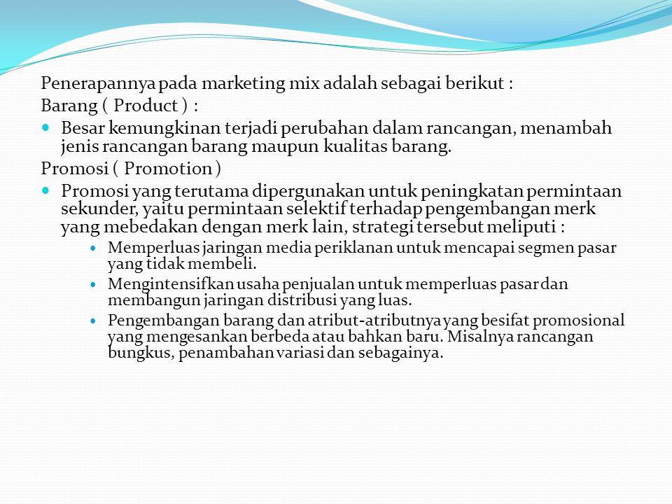 Penerapannya pada marketing mix adalah sebagai berikut :