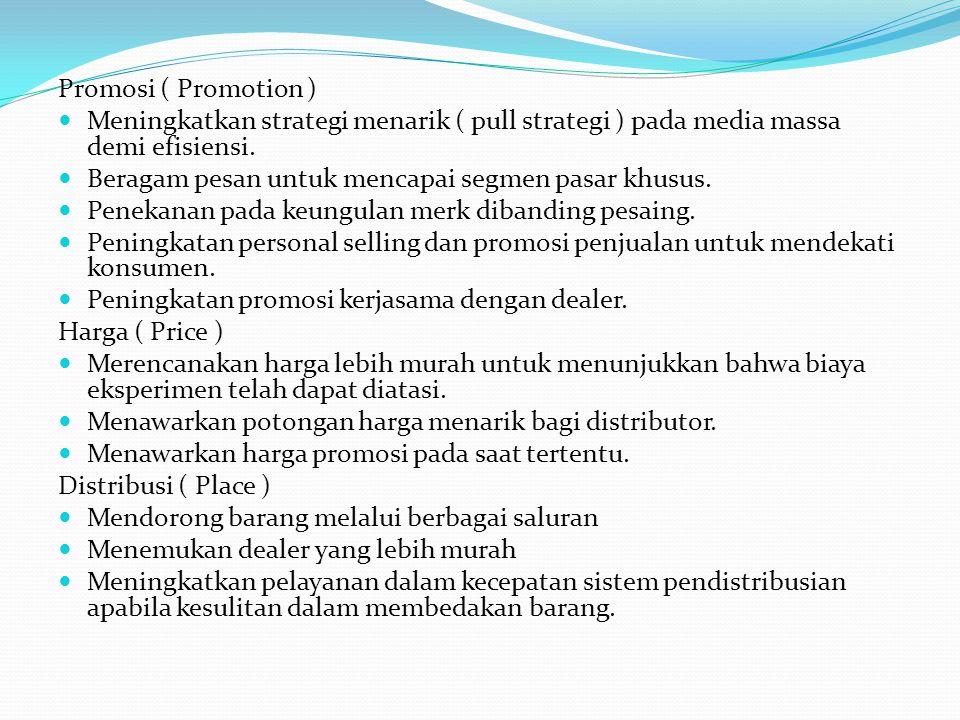 Promosi ( Promotion ) Meningkatkan strategi menarik ( pull strategi ) pada media massa demi efisiensi.
