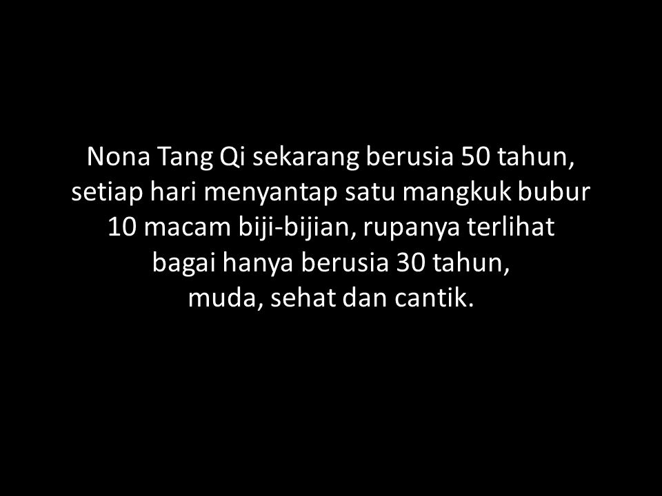 Nona Tang Qi sekarang berusia 50 tahun, setiap hari menyantap satu mangkuk bubur 10 macam biji-bijian, rupanya terlihat bagai hanya berusia 30 tahun, muda, sehat dan cantik.