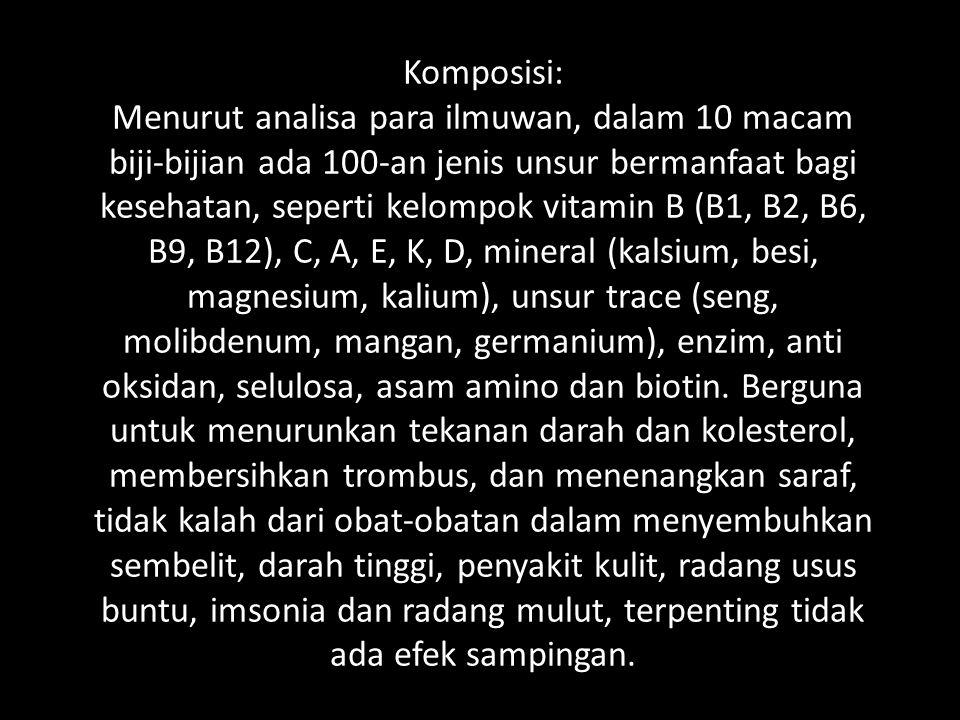 Komposisi: Menurut analisa para ilmuwan, dalam 10 macam biji-bijian ada 100-an jenis unsur bermanfaat bagi kesehatan, seperti kelompok vitamin B (B1, B2, B6, B9, B12), C, A, E, K, D, mineral (kalsium, besi, magnesium, kalium), unsur trace (seng, molibdenum, mangan, germanium), enzim, anti oksidan, selulosa, asam amino dan biotin.