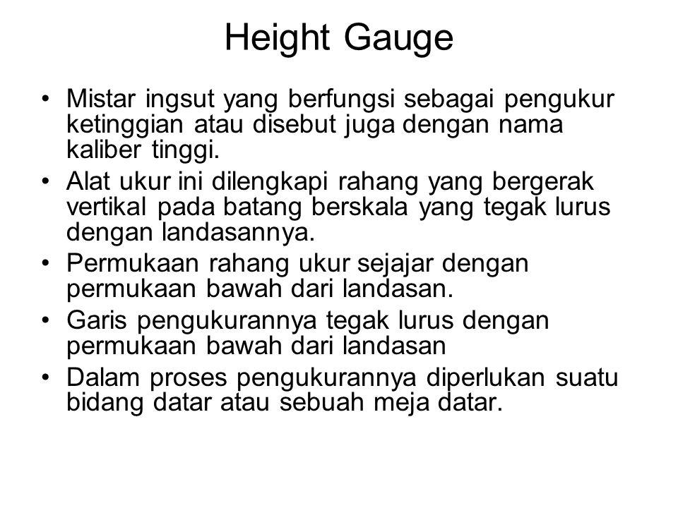 Height Gauge Mistar ingsut yang berfungsi sebagai pengukur ketinggian atau disebut juga dengan nama kaliber tinggi.