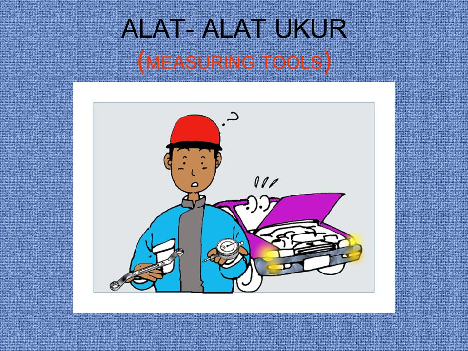 ALAT- ALAT UKUR (MEASURING TOOLS)
