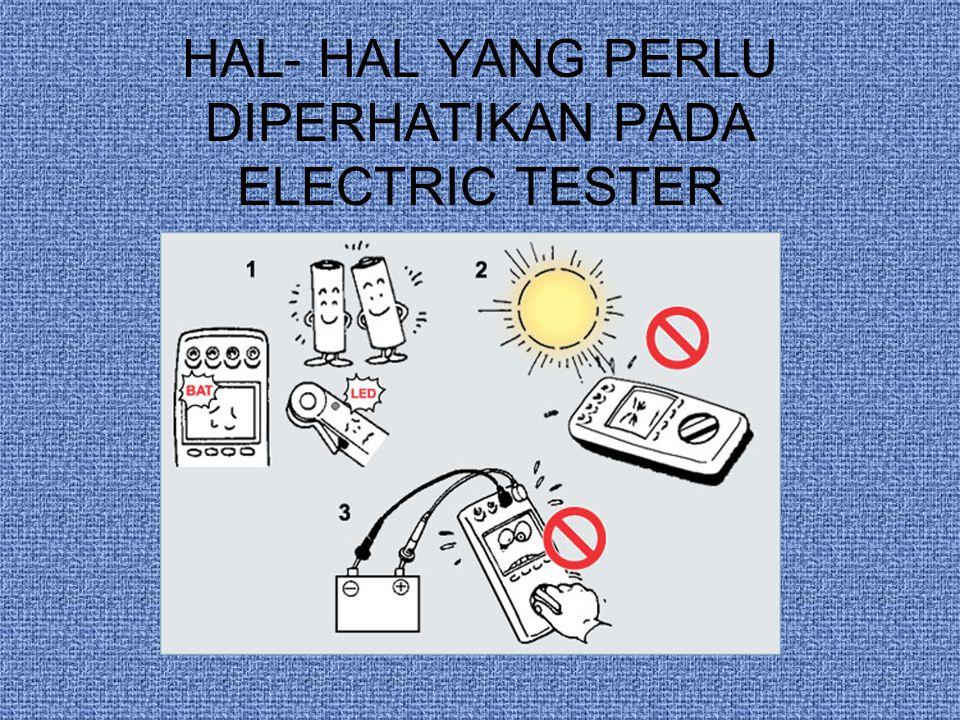 HAL- HAL YANG PERLU DIPERHATIKAN PADA ELECTRIC TESTER