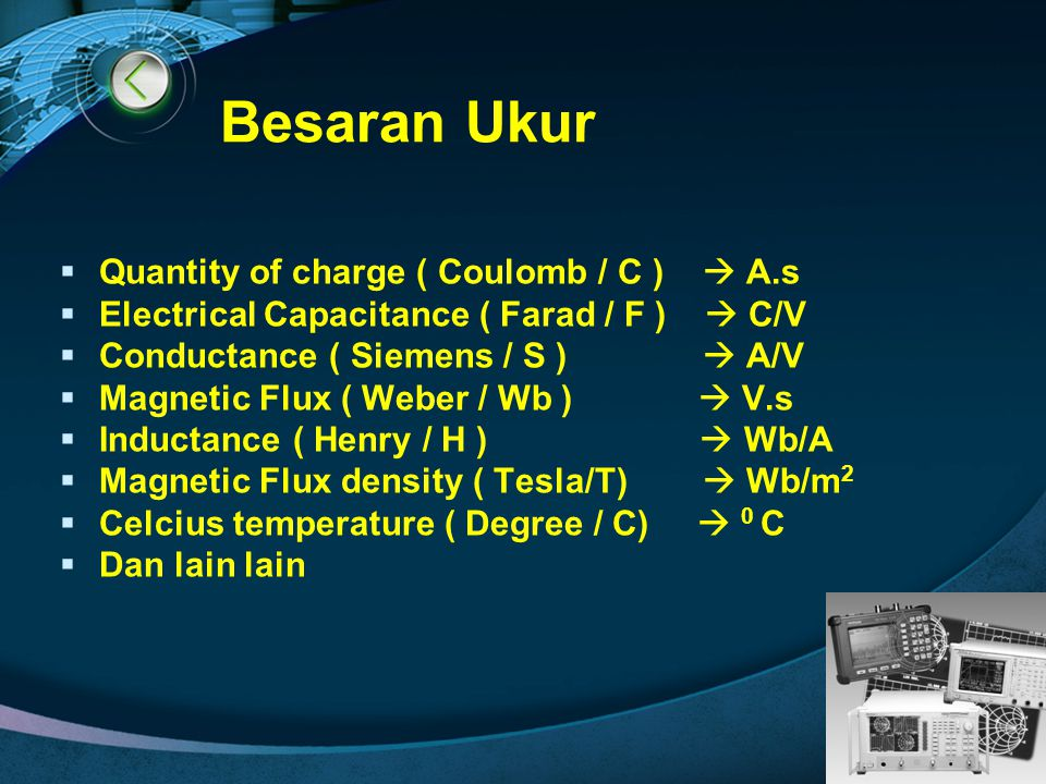 Besaran Ukur Quantity of charge ( Coulomb / C )  A.s