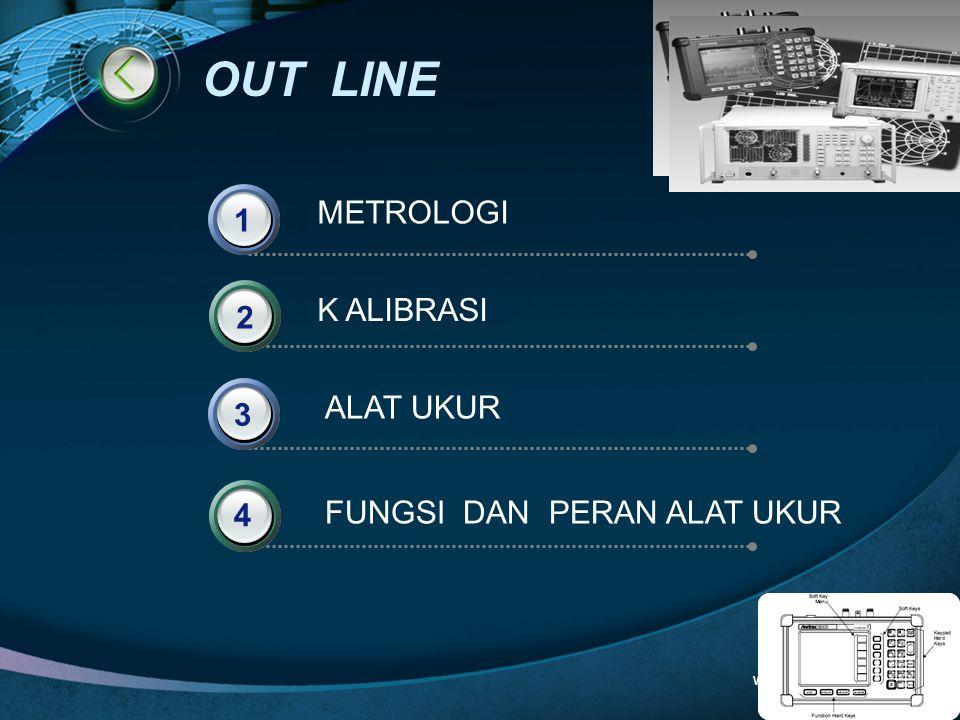 OUT LINE METROLOGI 1 K ALIBRASI 2 ALAT UKUR 3 4